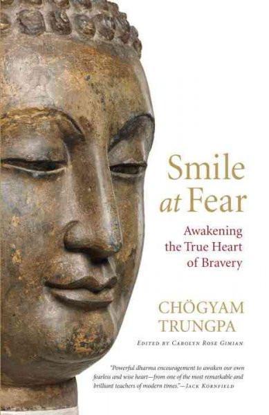 Smile at Fear : Awakening the True Heart of Bravery