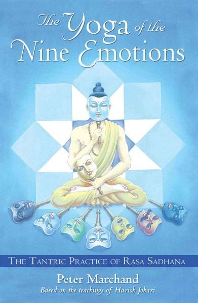 Yoga of the Nine Emotions : The Tantric Practice of Rasa Sadhana
