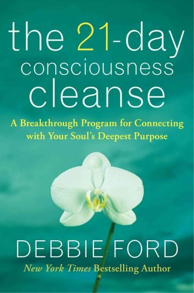 21-Day Consciousness Cleanse : A Breakthrough Program for Connecting With Your Soul's Deepest Purpose