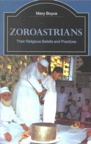 Zoroastrians : Their Religious Beliefs and Practices