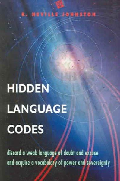 Hidden Language Codes : Discard A Weak Language of Doubt and Excuse and Acquire a Vocabulary o Power and Sovereignty