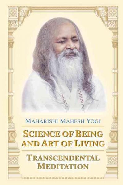 Science of Being and Art of Living : Transcendental Meditation