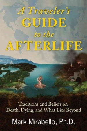 Traveler's Guide to the Afterlife : Traditions and Beliefs on Death, Dying, and What Lies Beyond