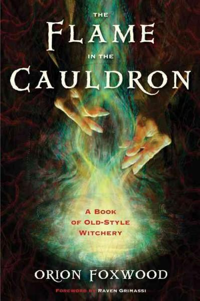 Flame in the Cauldron : A Book of Old-Style Witchery