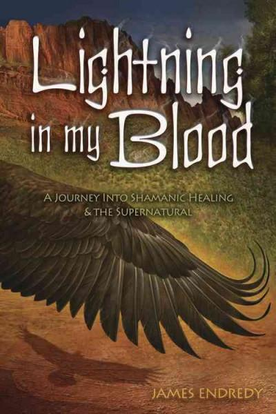 Lightning in My Blood : A Journey into Shamanic Healing & the Supernatural