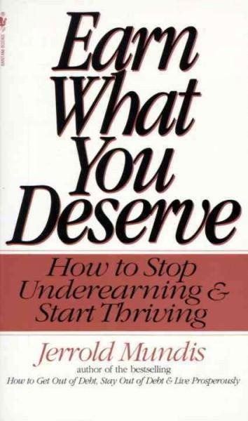 Earn What You Deserve : How to Stop Underearning & Start Thriving