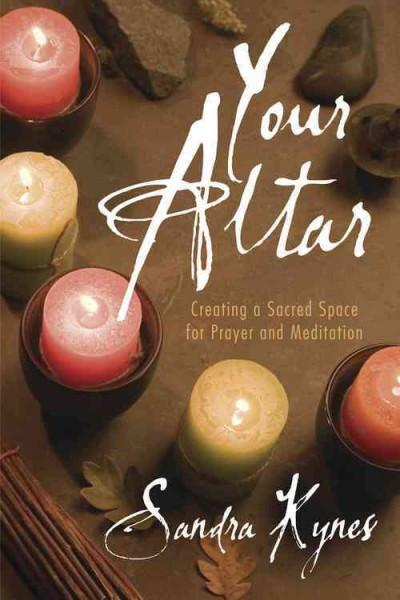 Your Altar : Creating a Sacred Space for Prayer and Meditation
