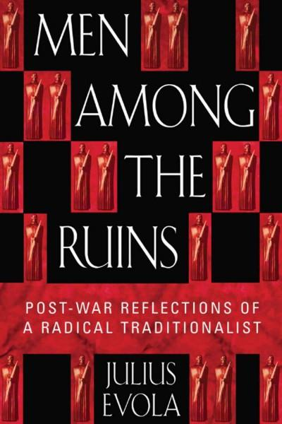 Men Among the Ruins : Post-War Reflections of a Radical Traditionalist
