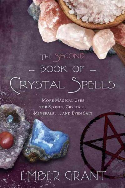 Second Book of Crystal Spells : More Magical Uses for Stones, Crystals, Minerals... and Even Salt