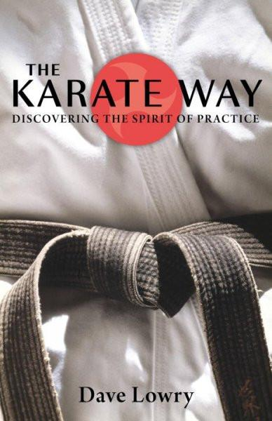 Karate Way : Discovering the Spirit of Practice