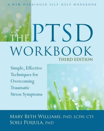 PTSD : Simple, Effective Techniques for Overcoming Traumatic Stress Symptoms