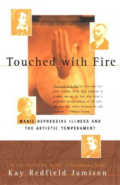 Touched With Fire : Manic Depressive Illness and the Artistic Temperament