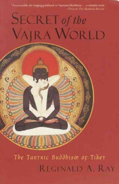 Secret of the Vajra World : The Tantric Buddhism of Tibet