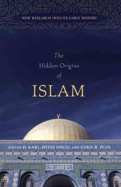 Hidden Origins of Islam : New Research into Its Early History