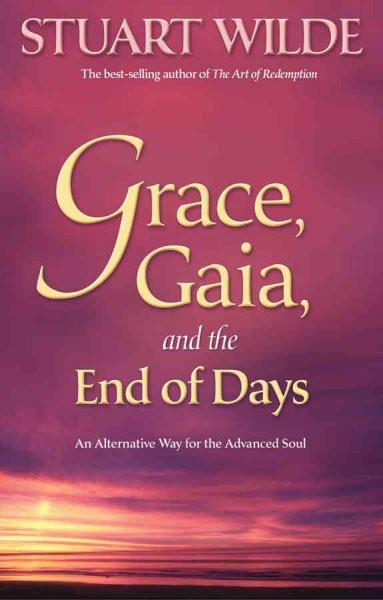 Grace, Gaia, and the End of Days : An Alternative Way for the Advanced Soul