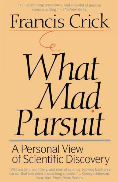 What Mad Pursuit : A Personal View of Scientific Discovery