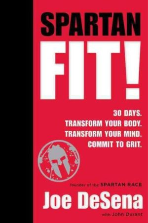 Spartan Fit! : 30 Days. Transform Your Mind. Transform Your Body. Commit to Grit.