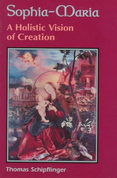 Sophia-Maria : A Holistic Vision of Creation