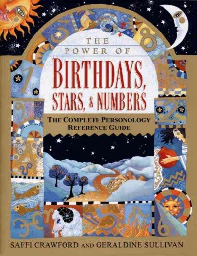 Power of Birthdays, Stars, & Numbers : The Complete Personology Reference Guide