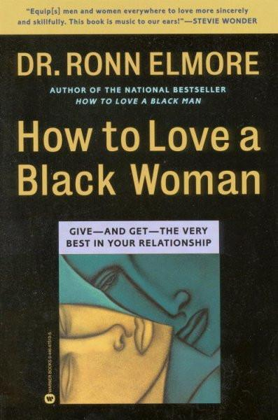 How to Love a Black Woman : Give-And Get-The Very Best in Your Relationship