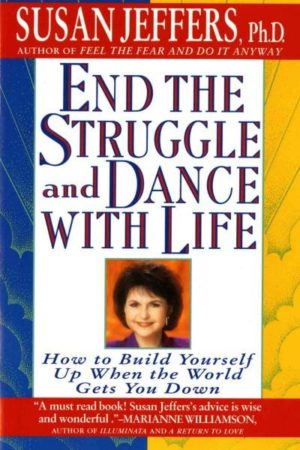 End the Struggle and Dance With Life : How to Build Yourself Up When the World Gets You Down