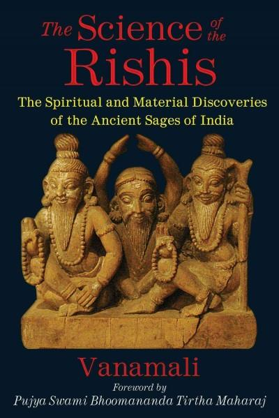 Science of the Rishis : The Spiritual and Material Discoveries of the Ancient Sages of India