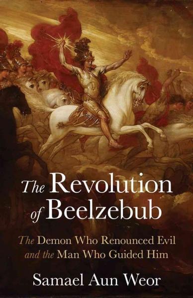 Revolution of Beelzebub : Gnosis, Anthropogenesis, and the War in Heaven