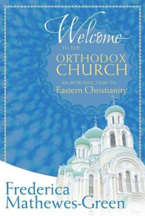 Welcome to the Orthodox Church : An Introduction to Eastern Christianity