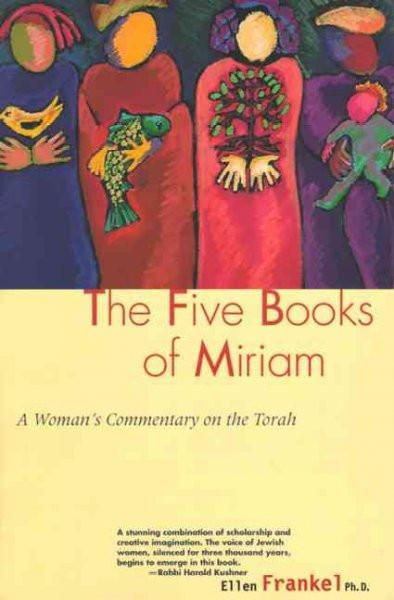 Five Books of Miriam : A Woman's Commentary on the Torah
