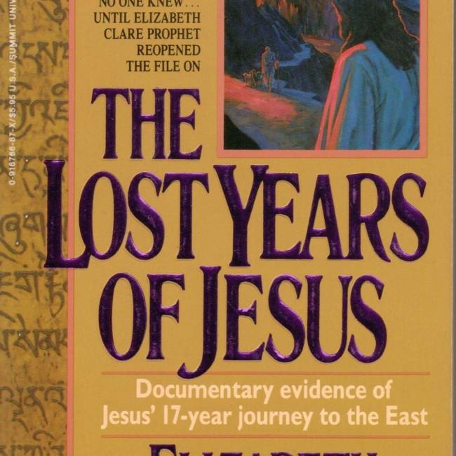 Lost Years of Jesus : Documentary Evidence of Jesus' 17-Year Journey to the East