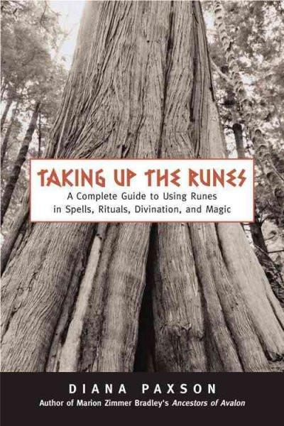 Taking Up The Runes : A Complete Guide To Using Runes In Spells, Rituals, Divination, And Magic