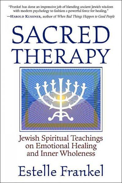 Sacred Therapy : Jewish Spiritual Teachings on Emotional Healing and Inner Wholeness
