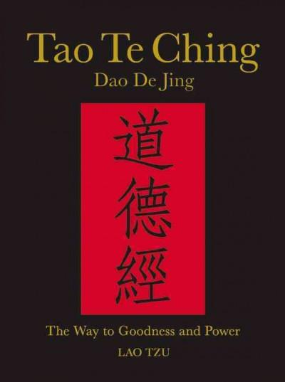 Tao Te Ching : The Way to Goodness and Power