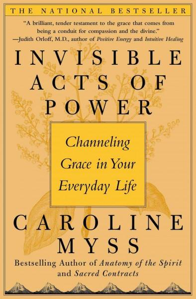 Invisible Acts of Power : Channeling Grace in Your Everyday Life