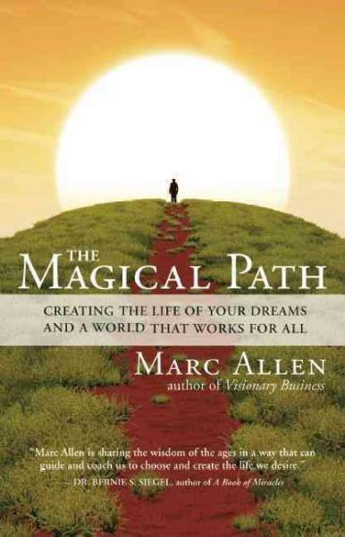 Magical Path : Creating the Life of Your Dreams and a World That Works for All