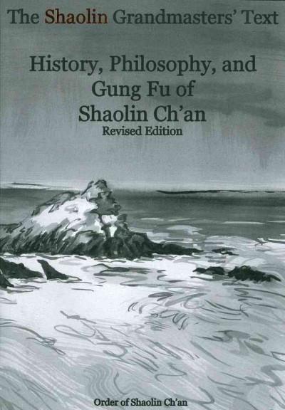Shaolin Grandmasters' Text : History, Philosophy, and Gung Fu of Shaolin Ch'an