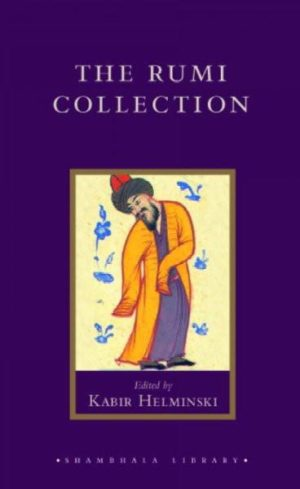 Rumi Collection : An Anthology of Translations of Mevlana Jalaluddin Rumi