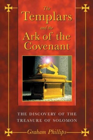 Templars and the Ark of the Covenant : The Discovery of the Treasure of Solomon