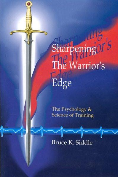 Sharpening the Warriors Edge : The Psychology & Science of Training
