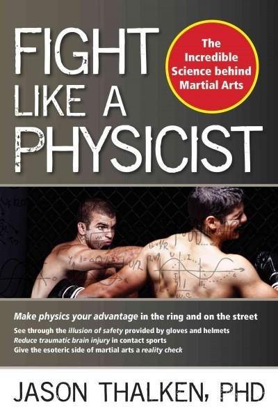Fight Like a Physicist : The Incredible Science Behind Martial Arts