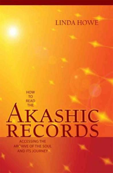 How to Read the Akashic Records : Accessing the Archive of the Soul and Its Journey