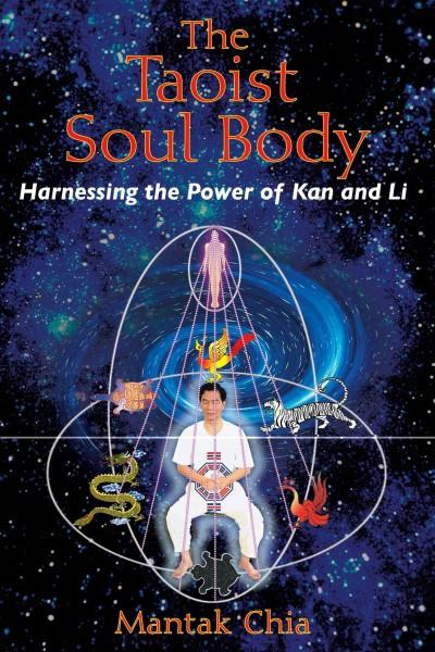 Taoist Soul Body : Harnessing the Power of Kan and Li