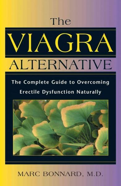 Viagra Alternative : The Complete Guide to Overcoming Erectile Dysfunction Naturally