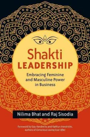 Shakti Leadership : Embracing Feminine and Masculine Power in Business