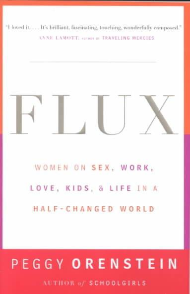 Flux : Women on Sex, Work, Love, Kids, and Life in a Half-Changed World