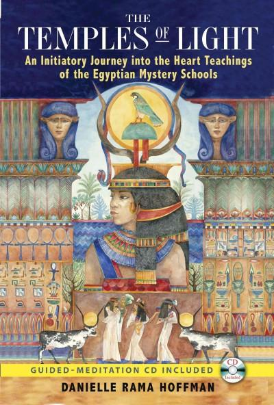 Temples of Light : An Initiatory Journey into the Heart Teachings of the Egyptian Mystery Schools