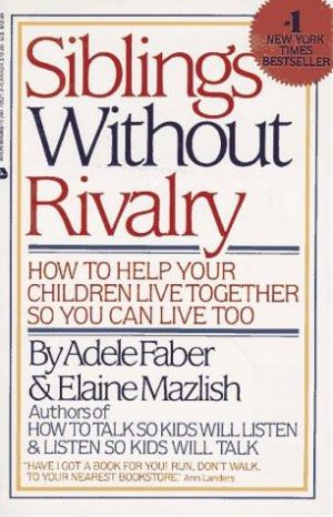 Siblings Without Rivalry/How to Help Your Children Live Together So You Can Live Too