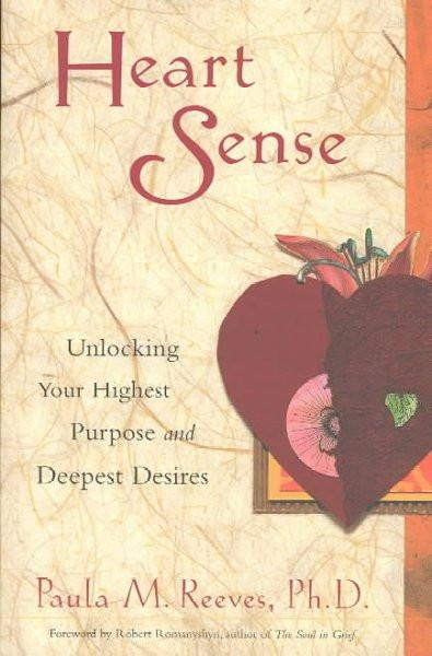 Heart Sense : Unlocking Your Highest Purpose and Deepest Desires