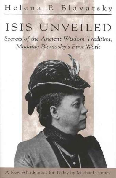 Isis Unveiled : Secrets of the Ancient Wisdom Tradition, Madame Blavatsky's First Work