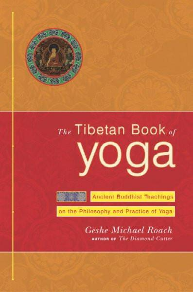 Tibetan Book of Yoga : Ancient Buddhist Teachings on the Philosophy and Practice of Yoga